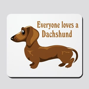 Everyone Loves A Dachshund Mousepad